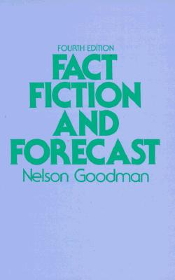 Fact, Fiction, and Forecast By Goodman, Nelson